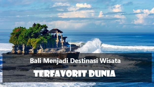Bali Menjadi Destinasi Wisata Terfavorit Dunia