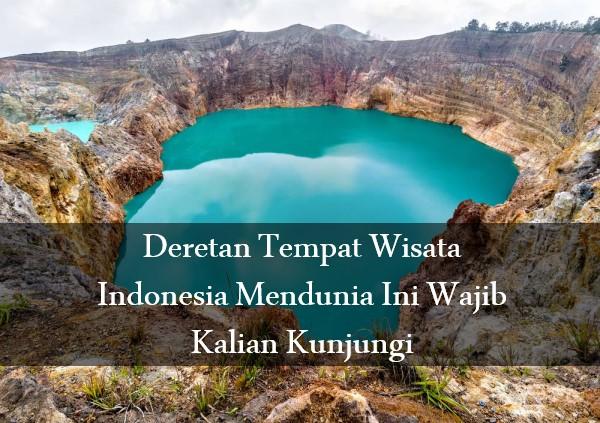 Deretan Tempat Wisata Indonesia Mendunia Ini Wajib Kalian Kunjungi