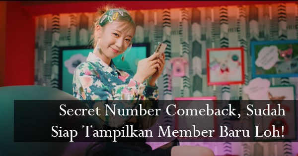 Secret Number Comeback, Sudah Siap Tampilkan Member Baru Loh!